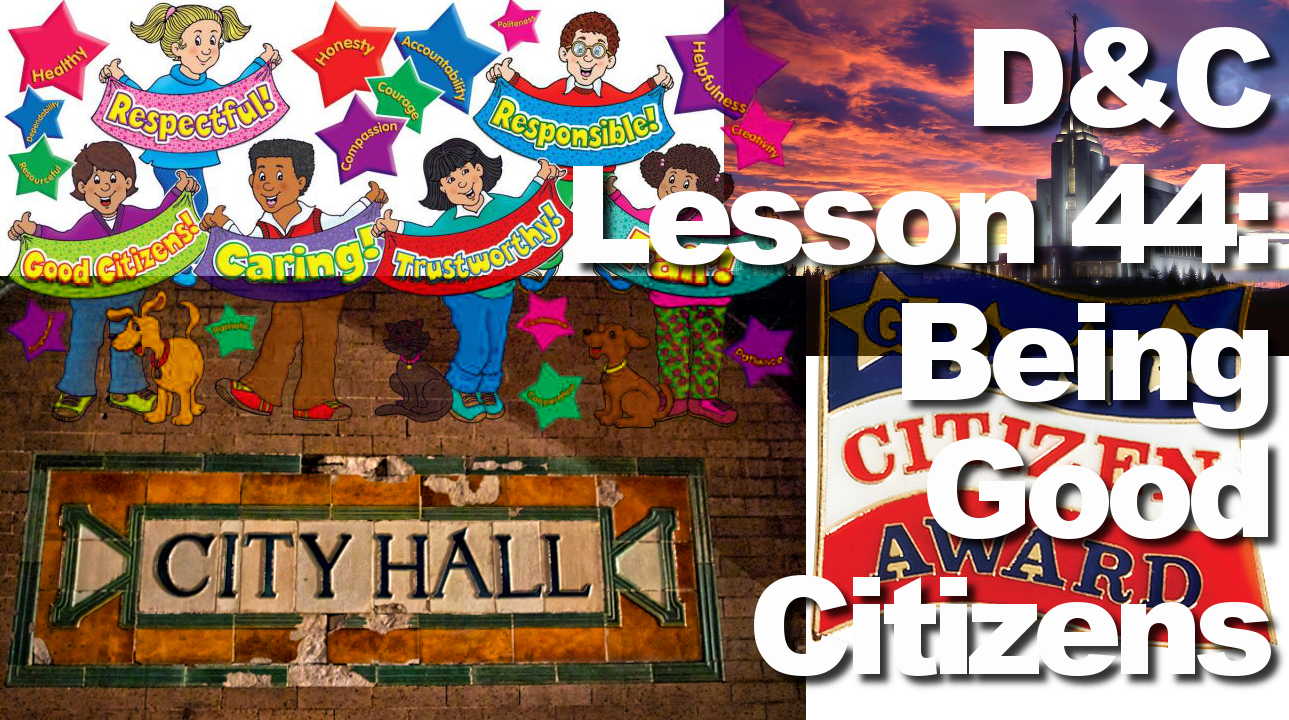 "Lesson 44: ""Being Good Citizens"" – Doctrine & Covenants and Church History"