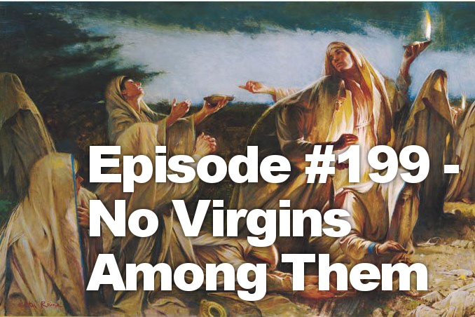 Episode #199 – No Virgins Among Them