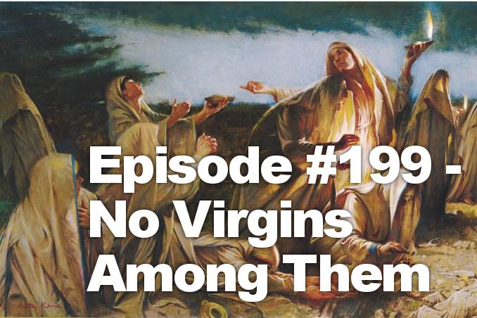 Episode #199 – No Virgins Among Them