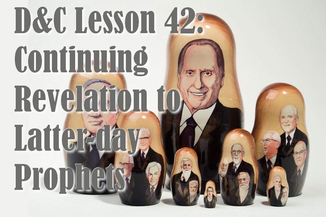 "Lesson 42: ""Continuing Revelation to Latter-day Prophets"" – Doctrine & Covenants and Church History"