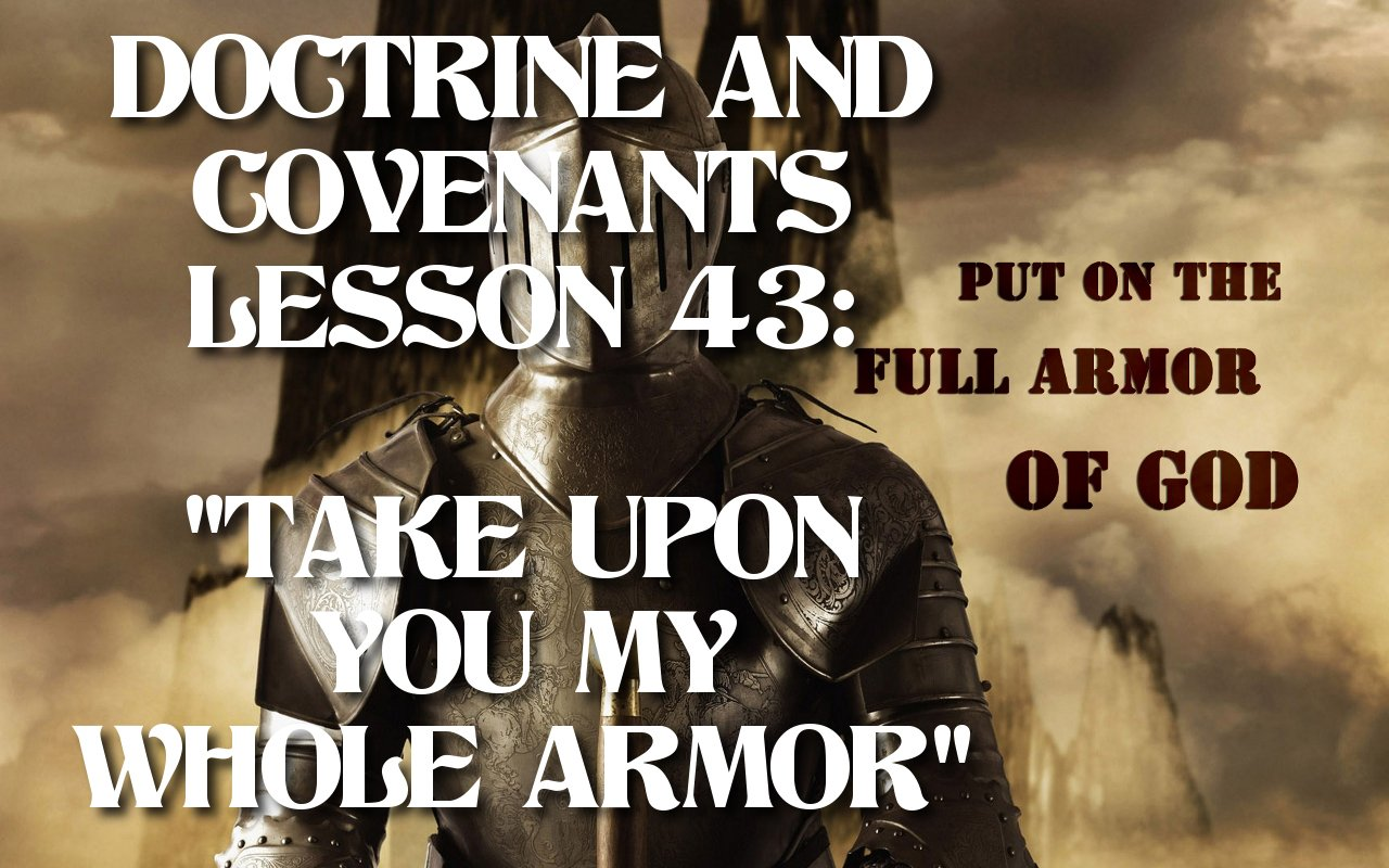 "Lesson 43: ""Take upon You My Whole Armor"" – Doctrine & Covenants and Church History"