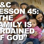 "Lesson 45: ""The Family Is Ordained of God"" – Doctrine & Covenants and Church History"