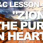 "Lesson 46: ""Zion—The Pure in Heart"" – Doctrine & Covenants and Church History"