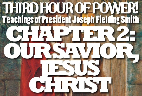 Chapter 2: Our Savior, Jesus Christ – Joseph Fielding Smith