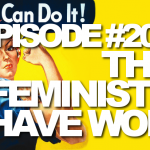 Episode #205 – The Feminists Have Won
