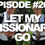Episode #206 – Let My Missionary Go