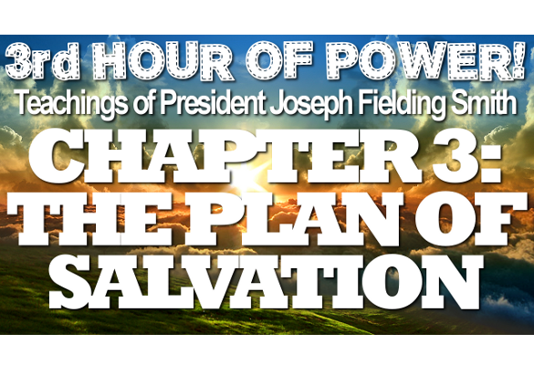 Chapter 3: The Plan of Salvation – Joseph Fielding Smith