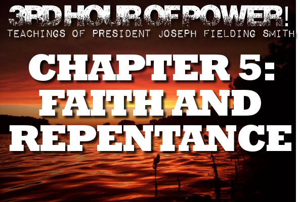Chapter 5: Faith and Repentance – Joseph Fielding Smith