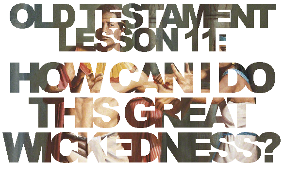 """Old Testament Lesson 11: """"How Can I Do This Great Wickedness?"""""""