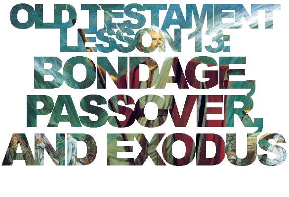 "Old Testament Lesson 13: ""Bondage, Passover, and Exodus"""