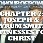 Chapter 7: Joseph and Hyrum Smith, Witnesses for Christ – Joseph Fielding Smith