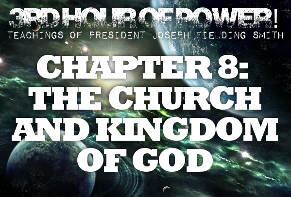 Chapter 8: The Church and Kingdom of God – Joseph Fielding Smith