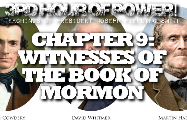 Chapter 9: Witnesses of the Book of Mormon – Joseph Fielding Smith