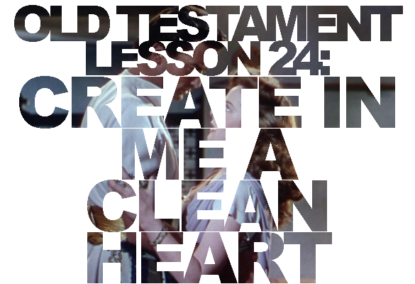"Old Testament Lesson 24: ""Create in Me a Clean Heart"""