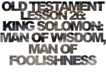 1 Kings 3-9 – Solomon becomes king. He rules in righteousness and constructs the temple, but also errs.  What can we learn from Solomon's spiritual gifts?