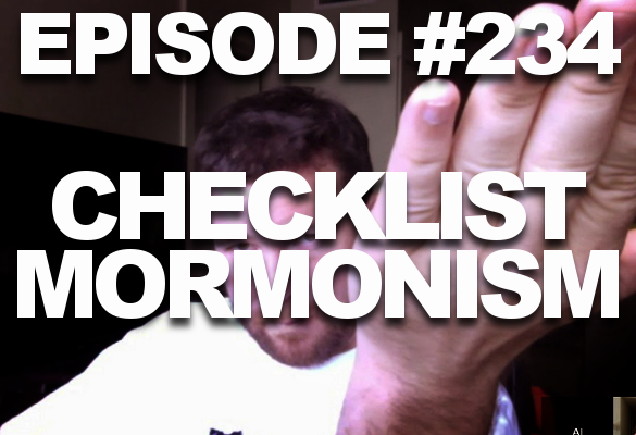 Episode #234 – Checklist Mormonism