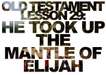 Elisha succeeds Elijah as prophet, taking upon himself Elijah's mantle. What about Elisha, the kids, and the bears? Also, Naaman is healed through faith.