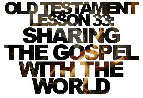 Old Testament Lesson 33: Sharing the Gospel with the World – Jonah