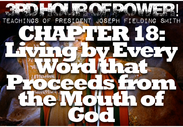 Chapter 18: Living by Every Word that Proceeds from the Mouth of God – Joseph Fielding Smith