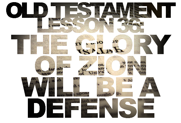 Old Testament Lesson 36: The Glory of Zion Will Be a Defense (Isaiah)
