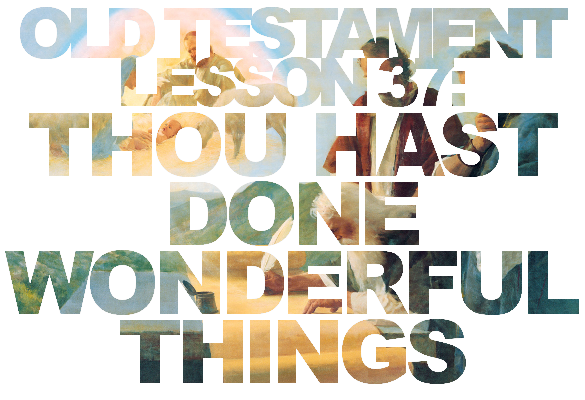 """Old Testament Lesson 37: """"Thou Hast Done Wonderful Things"""" (Isaiah 22-30)"""