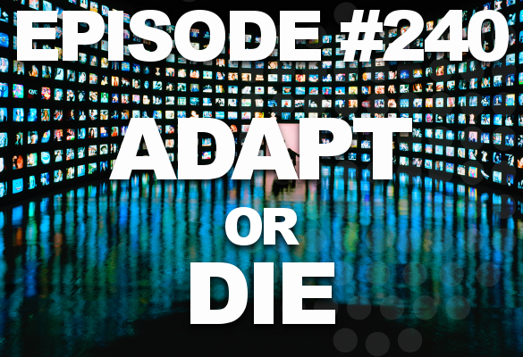 Episode #240 – Adapt or Die