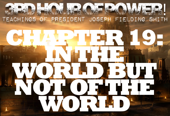 Chapter 19: In the World but Not of the World – Joseph Fielding Smith