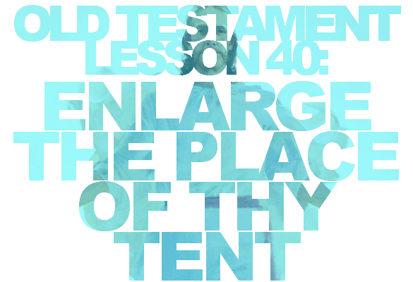"Old Testament Lesson 40: ""Enlarge the Place of Thy Tent"" (Isaiah 54-56; 63-65)"