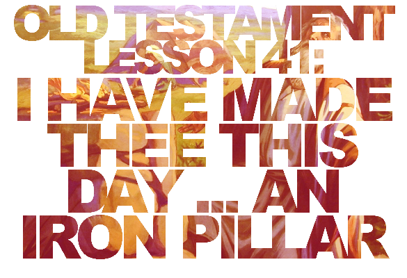 """Old Testament Lesson 41: """"I Have Made Thee This Day … an Iron Pillar"""" (Jeremiah)"""
