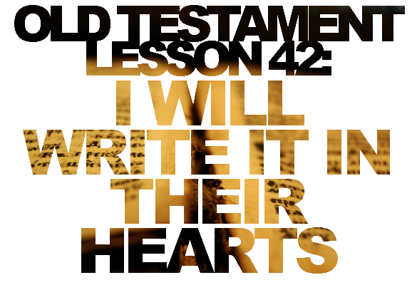 "Old Testament Lesson 42: ""I Will Write It in Their Hearts"" (Jeremiah)"