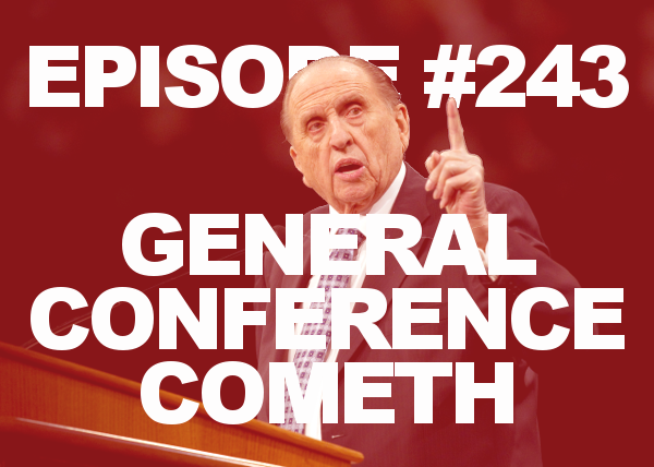 Episode #243 – General Conference Cometh