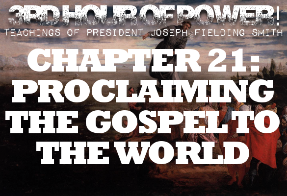 Chapter 21: Proclaiming the Gospel to the World – Joseph Fielding Smith