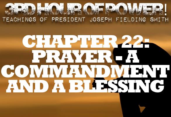 Chapter 22: Prayer—A Commandment and a Blessing – Joseph Fielding Smith