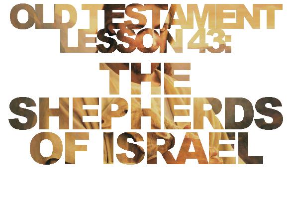 Old Testament Lesson 43: The Shepherds of Israel (Ezekiel)