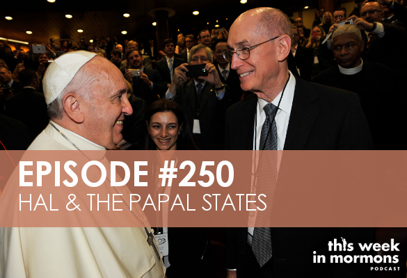 Episode #250 – Hal & the Papal States