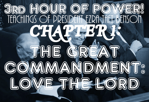 Ezra Taft Benson Chapter 1: The Great Commandment—Love the Lord