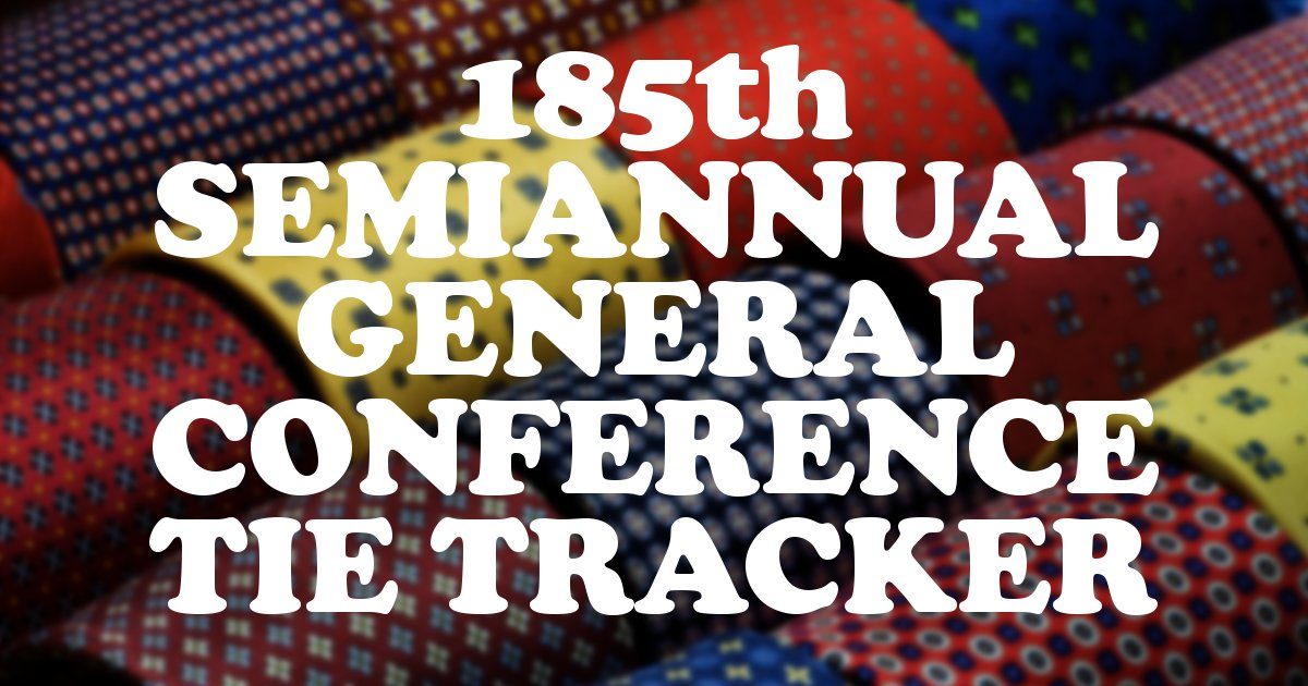 185th Semiannual General Conference Tie Tracker