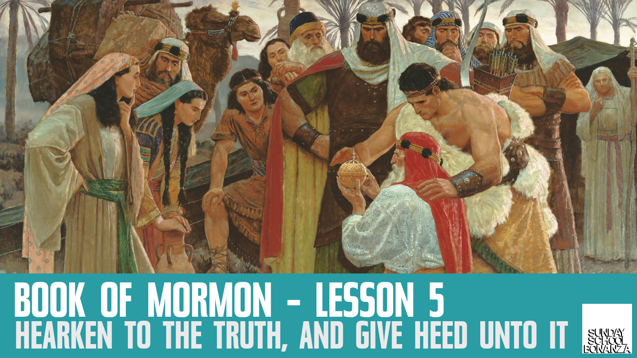 "Book of Mormon Lesson 5: ""Hearken to the Truth, and Give Heed unto It"""