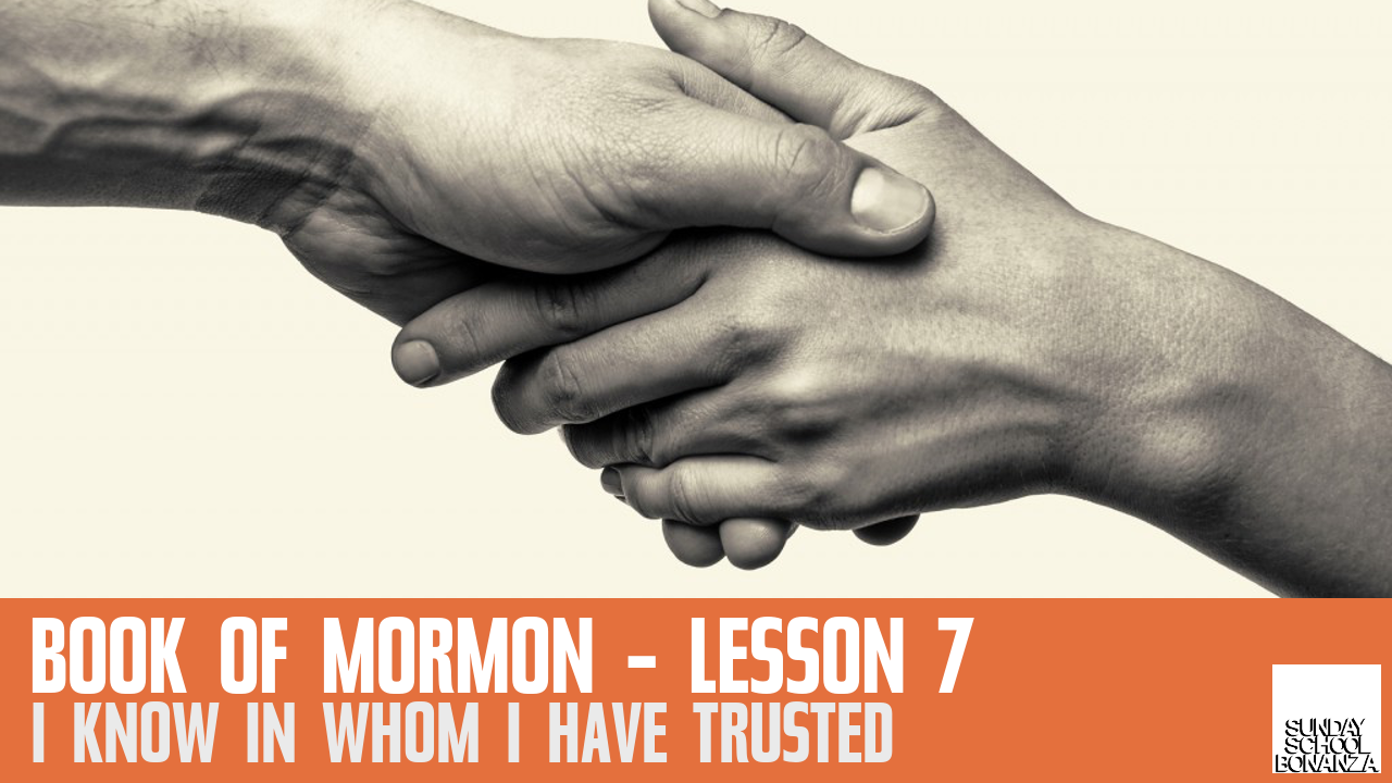 "Book of Mormon Lesson 7: ""I Know in Whom I Have Trusted"""