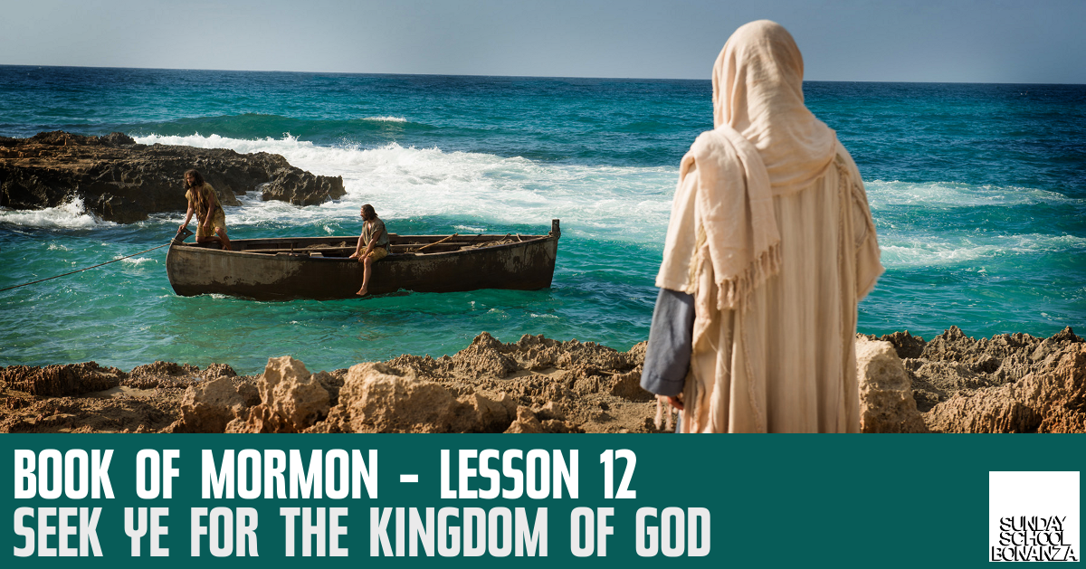 """Book Of Mormon Lesson 12: """"Seek Ye For The Kingdom Of God"""""""