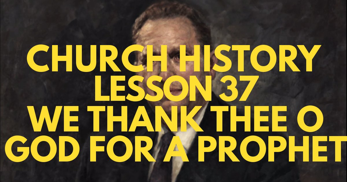 "Church History Lesson 37: ""We Thank Thee, O God, for a Prophet"""