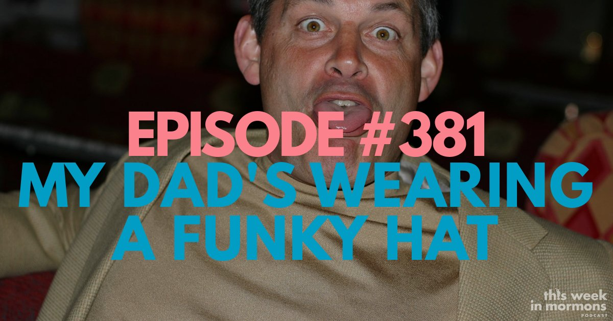 Episode #381 – My Dad's Wearing a Funky Hat