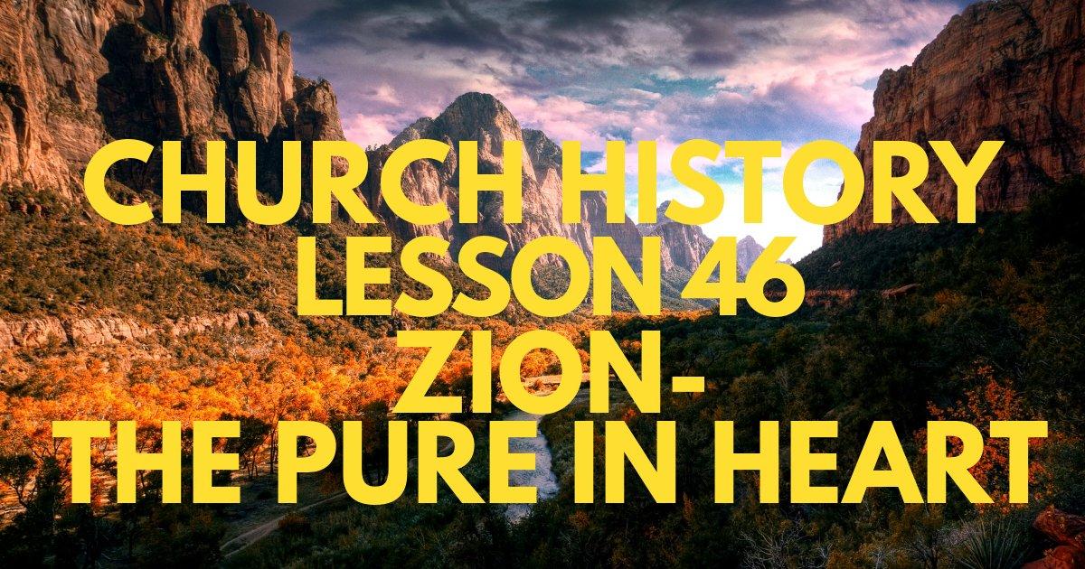 "Church History Lesson 46: ""Zion—The Pure in Heart"""