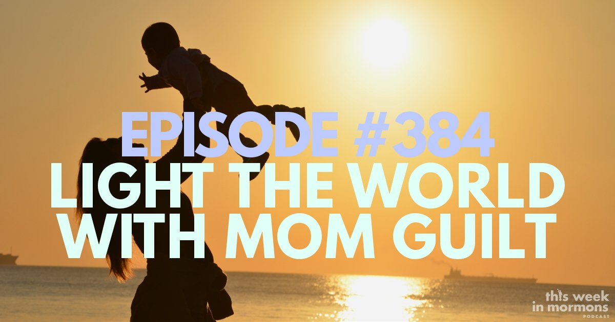 Episode #384 – Light the World with Mom Guilt