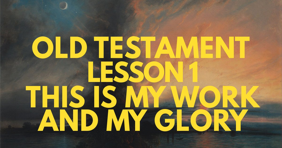"Old Testament Lesson 1 – ""This Is My Work and My Glory"""