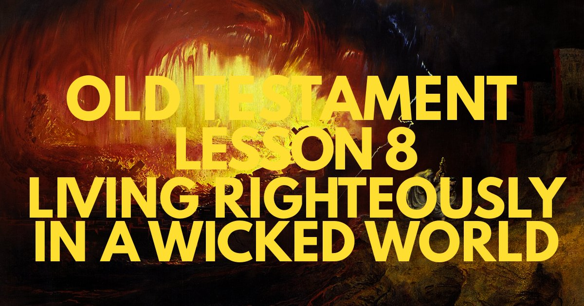 Old Testament Lesson 8: Living Righteously in a Wicked World