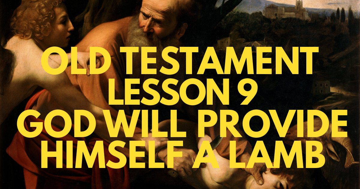 "Old Testament Lesson 9: ""God Will Provide Himself a Lamb"""