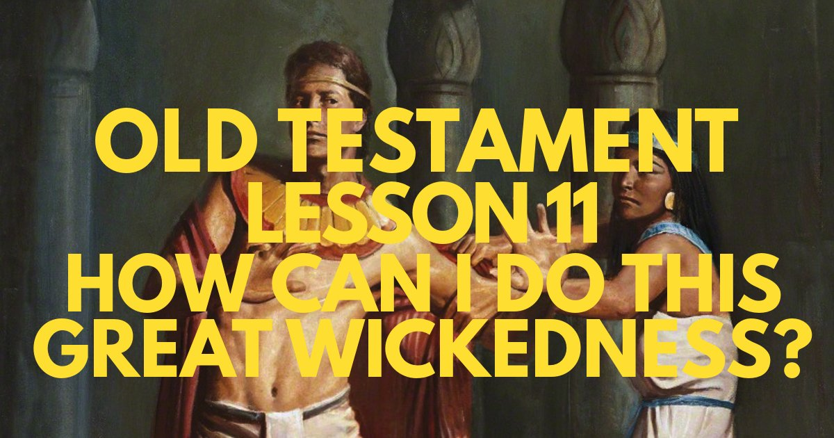 "Old Testament Lesson 11: ""How Can I Do This Great Wickedness?"""