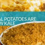 Episode #392 – Funeral Potatoes Are the New Kale